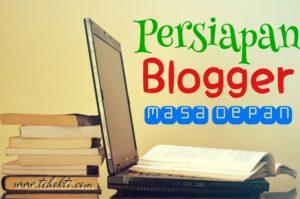 Begini Persiapan Blogger Masa Depan