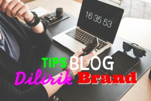 Tips Blog Dilirik Brand