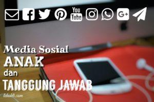 Media Sosial, Anak dan Tanggung Jawab Kita