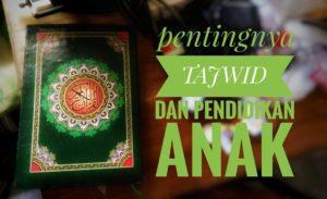 Wahai Orang Tua Sudah Tahukah Pentingnya Tajwid Al Quran dan Pendidikan Anak?