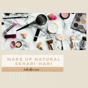 Cara Make Up Natural untuk Sehari-hari
