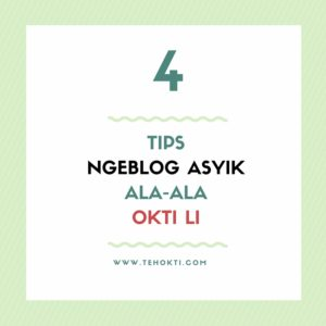 Tips Ngeblog Asyik Ala-ala Okti Li