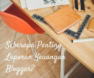 Seberapa Penting Laporan Keuangan Blogger?