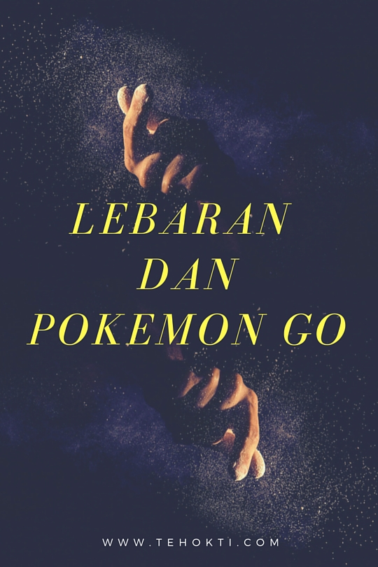 Lebaran dan pokemon go