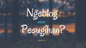 Ngeblog atau Pesugihan?