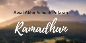 Ramadhan: Awal dan Akhir Hanya Putaran