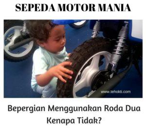Sepeda Motor Mania: Bepergian Menggunakan Roda Dua Kenapa Tidak?