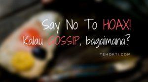 Say No to Hoax! Kalau gosip, bagaimana?