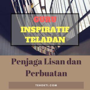 Guru Inspiratif: Teladan Penjaga Lisan dan Perbuatan