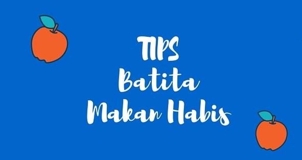 TIPS Batita Makan Habis