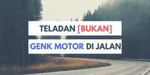 Teladan [Bukan] Genk Motor di Jalan