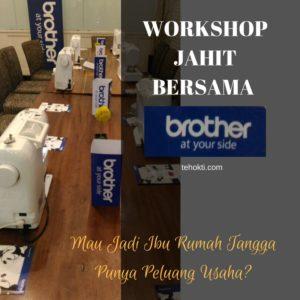 Workshop Jahit Bersama Brother: Mau Jadi Ibu Rumah Tangga Punya Peluang Usaha?