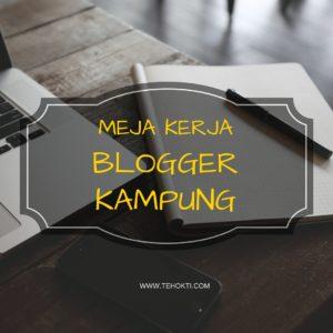 Cerita Tentang Meja Kerja Blogger Kampung