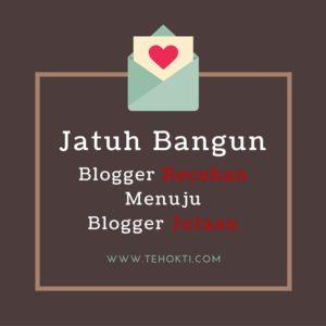 Jatuh Bangun Blogger Recehan Menuju Blogger Jutaan