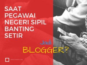 Saat PNS Banting Setir jadi Blogger?